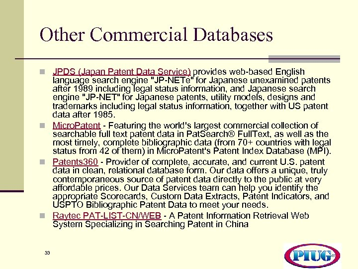 Other Commercial Databases n JPDS (Japan Patent Data Service) provides web-based English language search