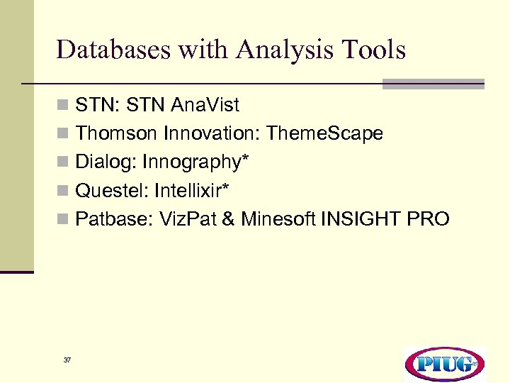 Databases with Analysis Tools n STN: STN Ana. Vist n Thomson Innovation: Theme. Scape