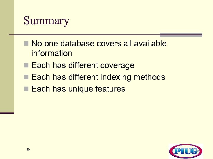 Summary n No one database covers all available information n Each has different coverage