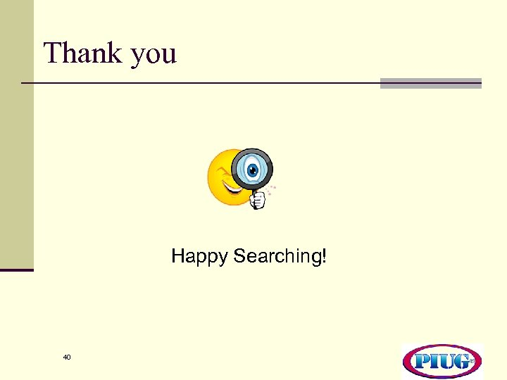 Thank you Happy Searching! 40