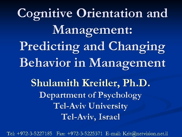 Cognitive Orientation and Management: Predicting and Changing Behavior in Management Shulamith Kreitler, Ph. D.