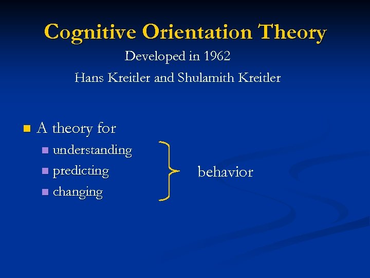 Cognitive Orientation Theory Developed in 1962 Hans Kreitler and Shulamith Kreitler n A theory