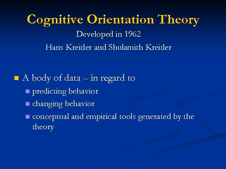 Cognitive Orientation Theory Developed in 1962 Hans Kreitler and Shulamith Kreitler n A body