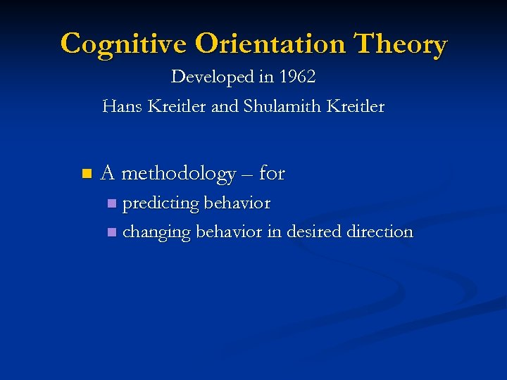 Cognitive Orientation Theory Developed in 1962 Hans Kreitler and Shulamith Kreitler n A methodology