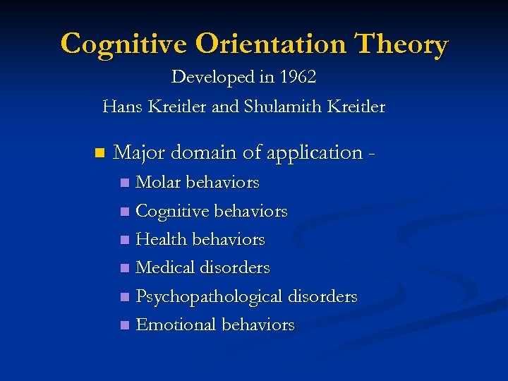 Cognitive Orientation Theory Developed in 1962 Hans Kreitler and Shulamith Kreitler n Major domain