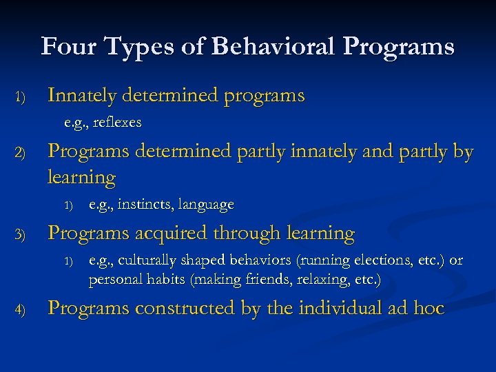 Four Types of Behavioral Programs 1) Innately determined programs e. g. , reflexes 2)