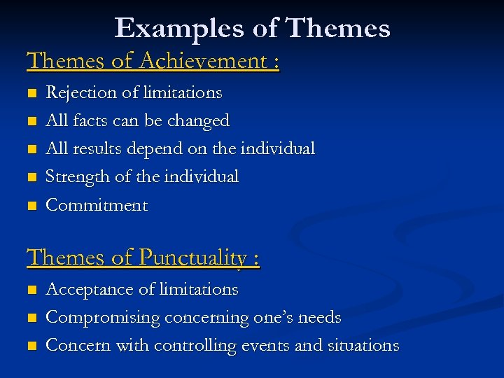 Examples of Themes of Achievement : n n n Rejection of limitations All facts