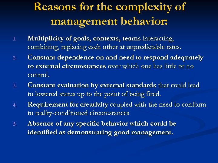 Reasons for the complexity of management behavior: 1. 2. 3. 4. 5. Multiplicity of