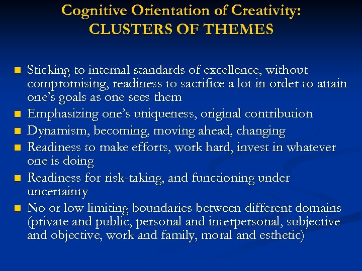 Cognitive Orientation of Creativity: CLUSTERS OF THEMES n n n Sticking to internal standards