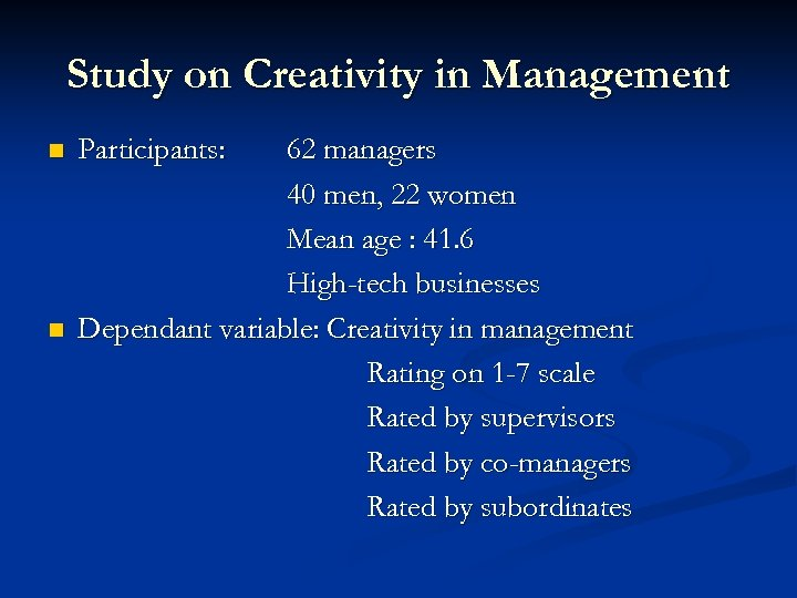 Study on Creativity in Management n n Participants: 62 managers 40 men, 22 women