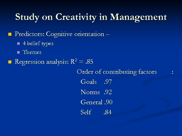 Study on Creativity in Management n Predictors: Cognitive orientation – n n n 4