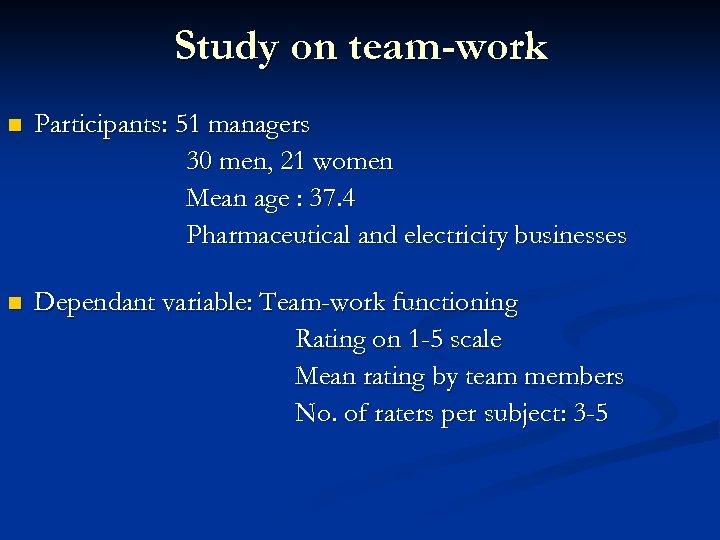 Study on team-work n Participants: 51 managers 30 men, 21 women Mean age :