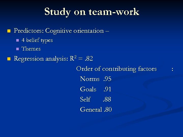 Study on team-work n Predictors: Cognitive orientation – n n n 4 belief types