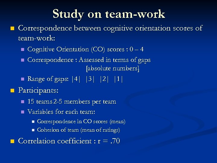 Study on team-work n Correspondence between cognitive orientation scores of team-work: n n Cognitive