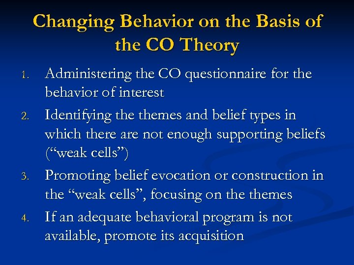 Changing Behavior on the Basis of the CO Theory 1. 2. 3. 4. Administering
