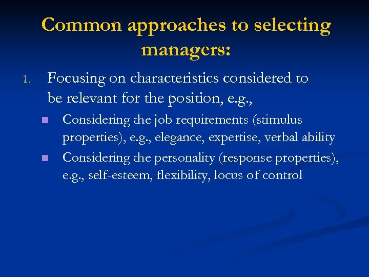Common approaches to selecting managers: 1. Focusing on characteristics considered to be relevant for