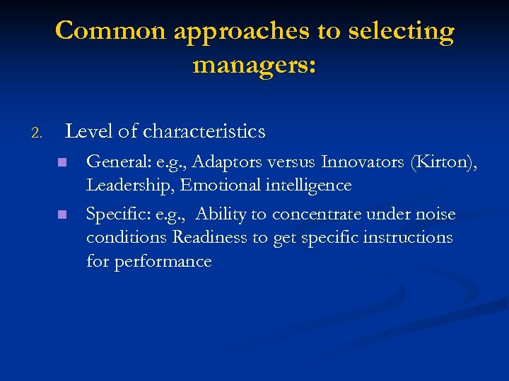 Common approaches to selecting managers: 2. Level of characteristics n n General: e. g.