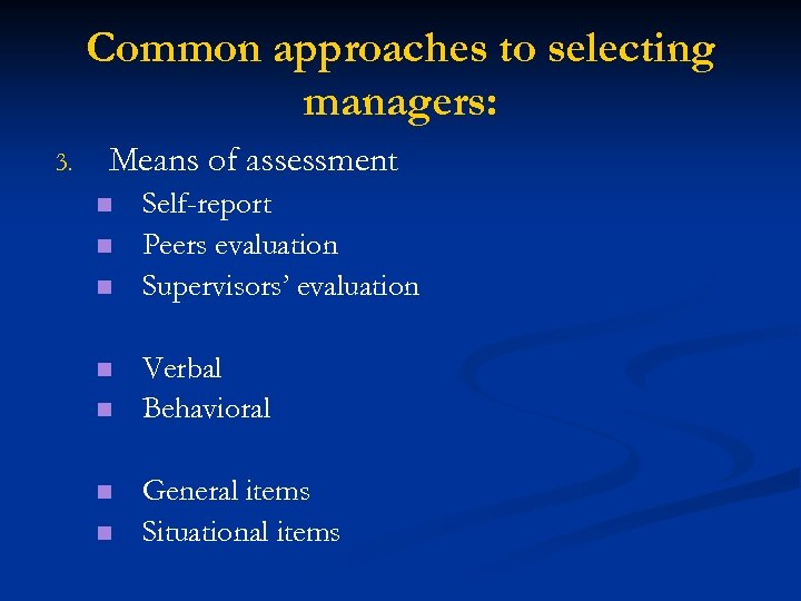 Common approaches to selecting managers: 3. Means of assessment n n n n Self-report