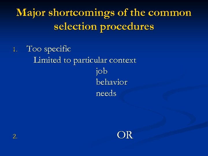 Major shortcomings of the common selection procedures 1. 2. Too specific Limited to particular
