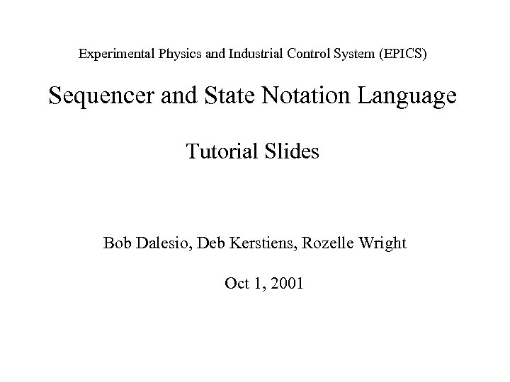 Experimental Physics and Industrial Control System (EPICS) Sequencer and State Notation Language Tutorial Slides