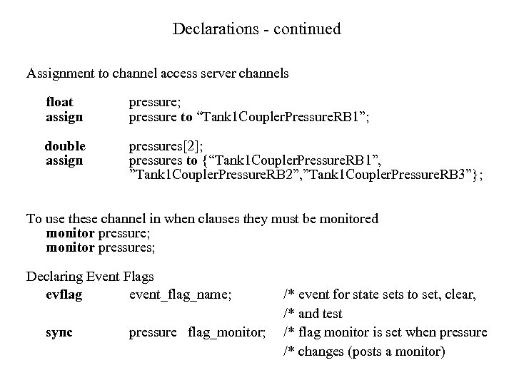 Declarations - continued Assignment to channel access server channels float assign pressure; pressure to