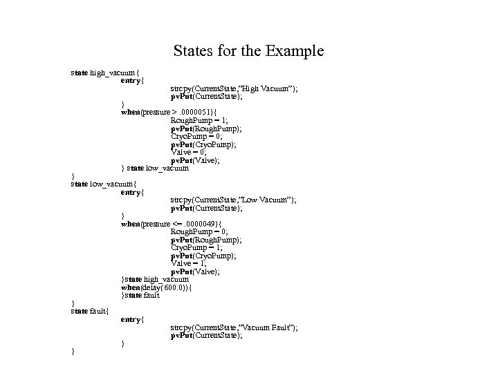 """States for the Example state high_vacuum{ entry{ strcpy(Current. State, """"High Vacuum""""); pv. Put(Current. State);"""