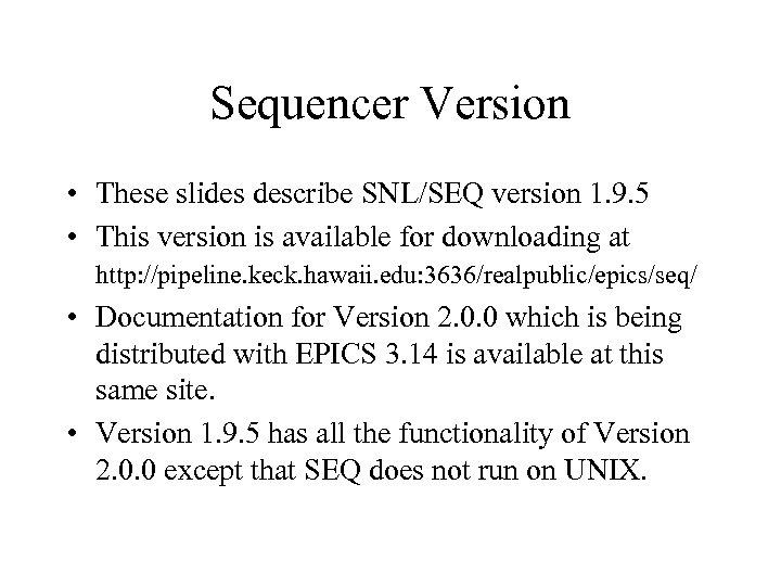 Sequencer Version • These slides describe SNL/SEQ version 1. 9. 5 • This version