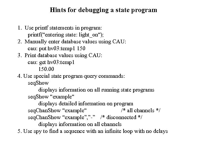 Hints for debugging a state program 1. Use printf statements in program: printf(