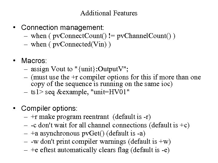 Additional Features • Connection management: – when ( pv. Connect. Count() != pv. Channel.