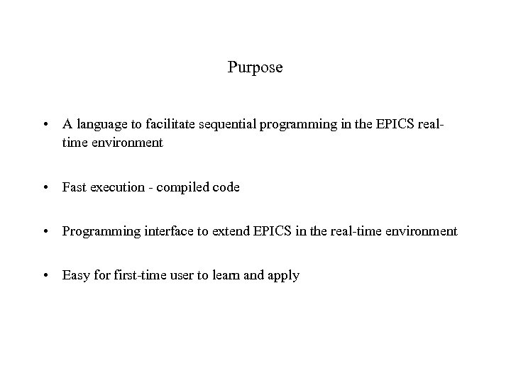 Purpose • A language to facilitate sequential programming in the EPICS realtime environment •