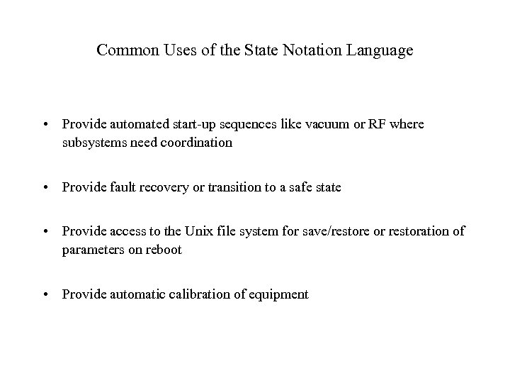 Common Uses of the State Notation Language • Provide automated start-up sequences like vacuum