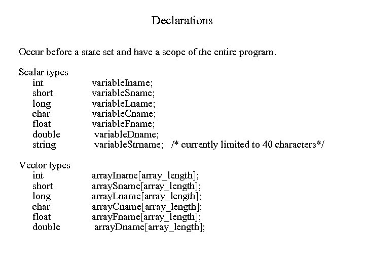 Declarations Occur before a state set and have a scope of the entire program.