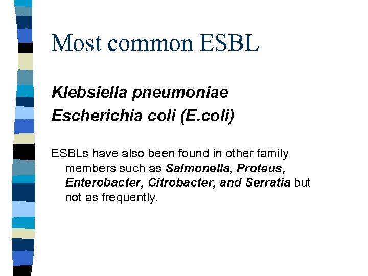 Most common ESBL Klebsiella pneumoniae Escherichia coli (E. coli) ESBLs have also been found