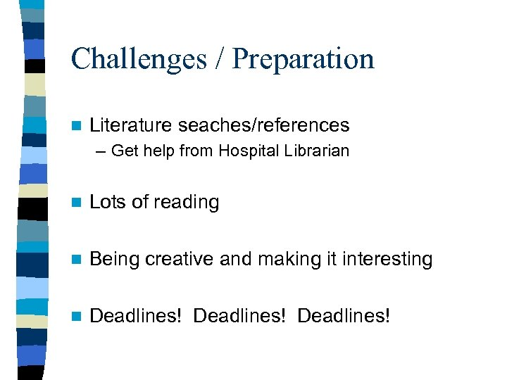 Challenges / Preparation n Literature seaches/references – Get help from Hospital Librarian n Lots