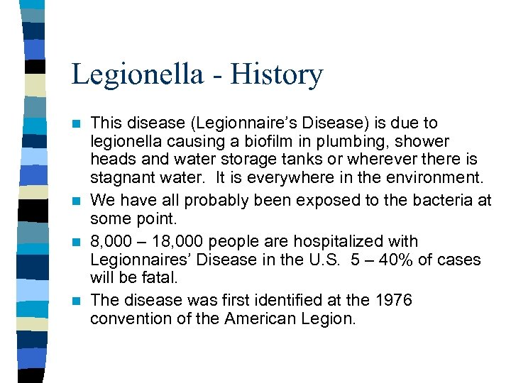 Legionella - History This disease (Legionnaire's Disease) is due to legionella causing a biofilm