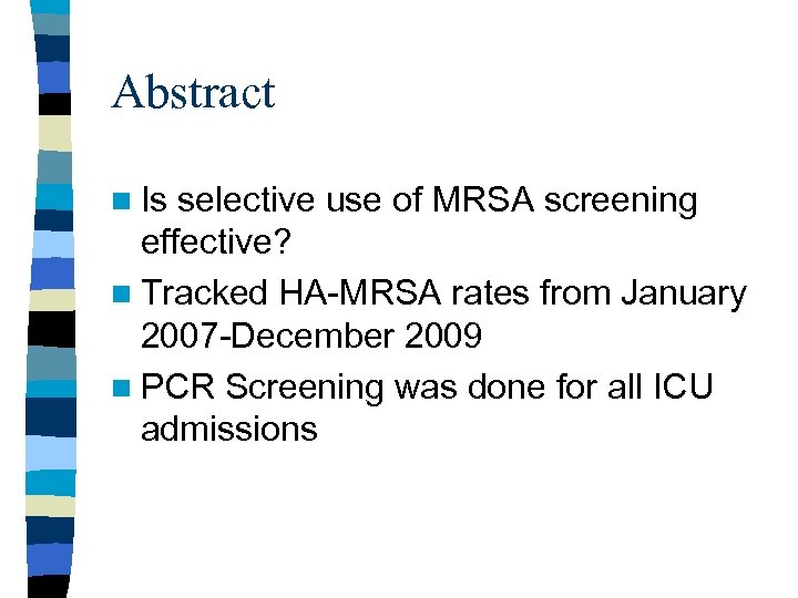 Abstract n Is selective use of MRSA screening effective? n Tracked HA-MRSA rates from