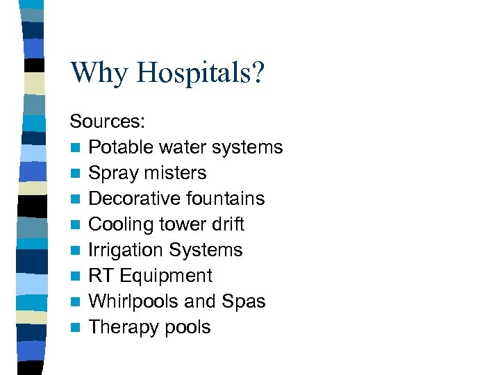 Why Hospitals? Sources: n Potable water systems n Spray misters n Decorative fountains n