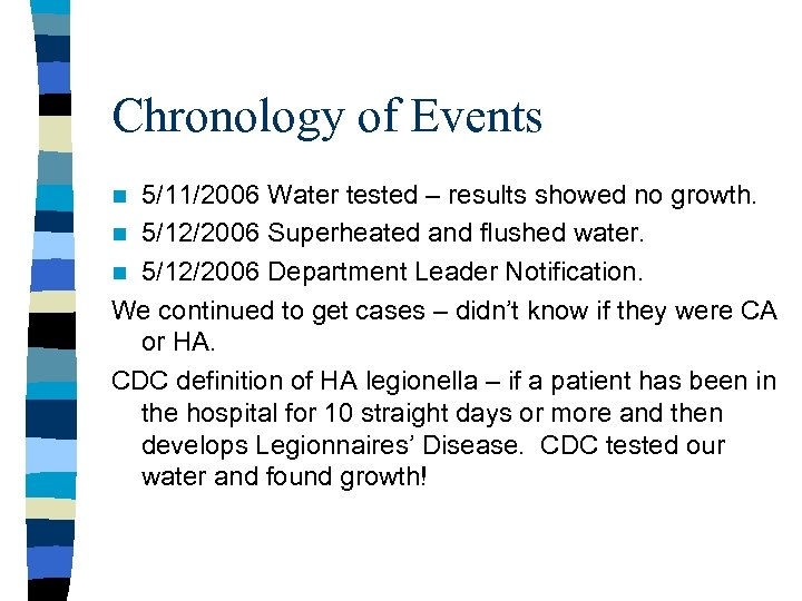 Chronology of Events 5/11/2006 Water tested – results showed no growth. n 5/12/2006 Superheated