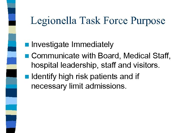 Legionella Task Force Purpose n Investigate Immediately n Communicate with Board, Medical Staff, hospital
