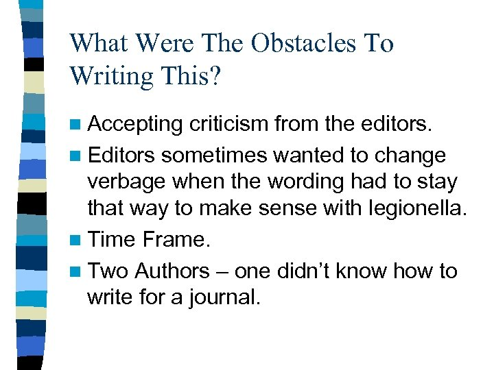 What Were The Obstacles To Writing This? n Accepting criticism from the editors. n