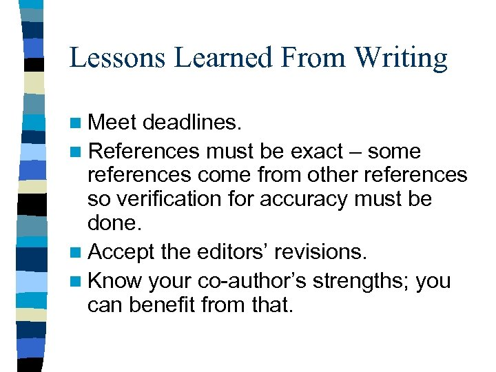 Lessons Learned From Writing n Meet deadlines. n References must be exact – some
