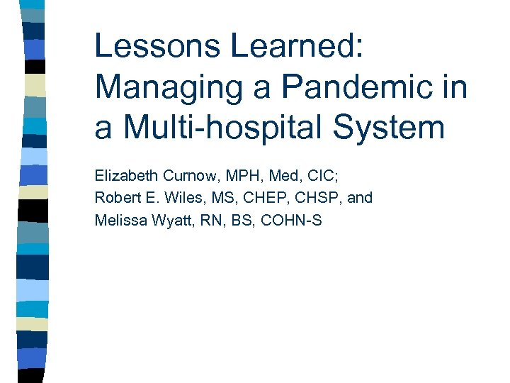 Lessons Learned: Managing a Pandemic in a Multi-hospital System Elizabeth Curnow, MPH, Med, CIC;