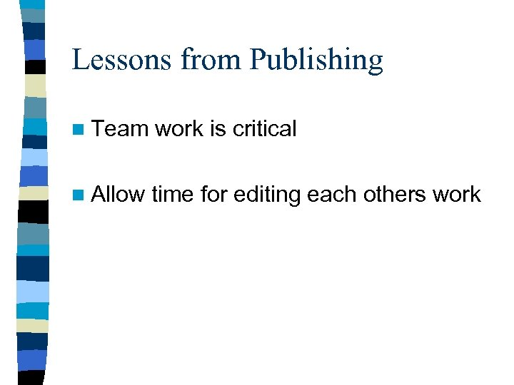 Lessons from Publishing n Team work is critical n Allow time for editing each