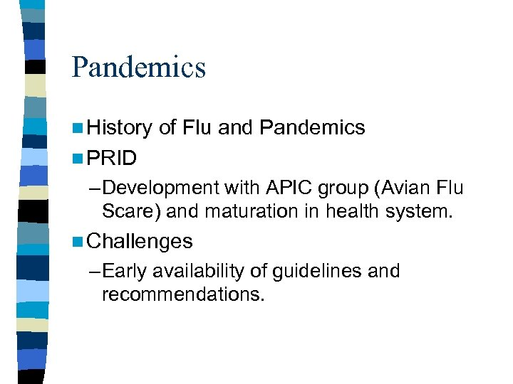 Pandemics n History of Flu and Pandemics n PRID – Development with APIC group