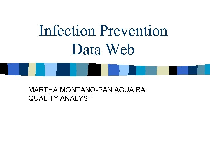 Infection Prevention Data Web MARTHA MONTANO-PANIAGUA BA QUALITY ANALYST