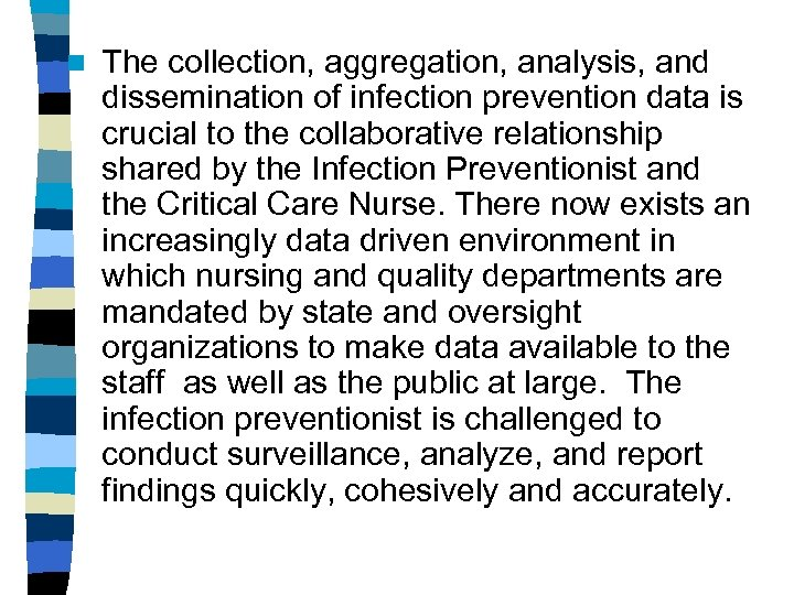 n The collection, aggregation, analysis, and dissemination of infection prevention data is crucial to
