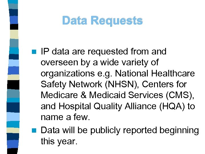 Data Requests IP data are requested from and overseen by a wide variety of