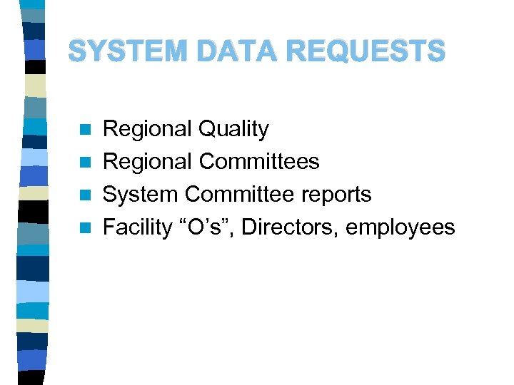 SYSTEM DATA REQUESTS Regional Quality n Regional Committees n System Committee reports n Facility