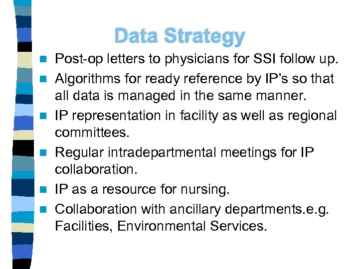 Data Strategy n n n Post-op letters to physicians for SSI follow up. Algorithms