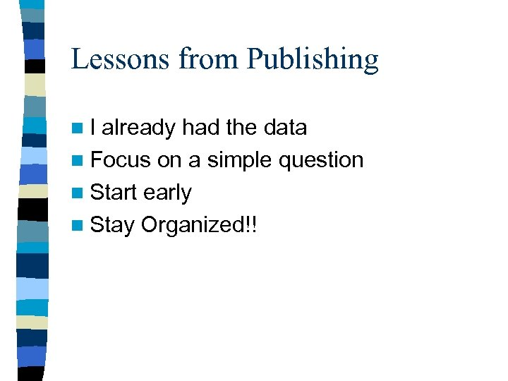 Lessons from Publishing n. I already had the data n Focus on a simple